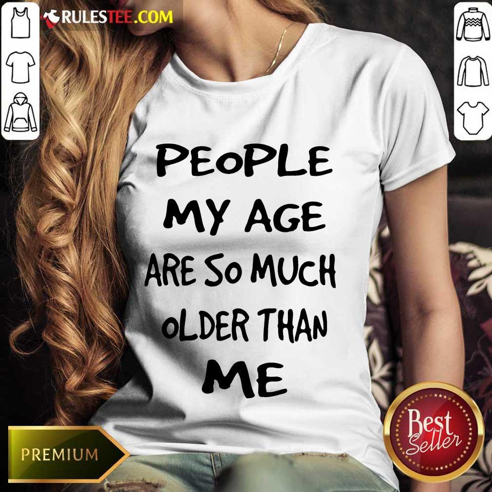 People My Age Older Than Me Ladies Tee