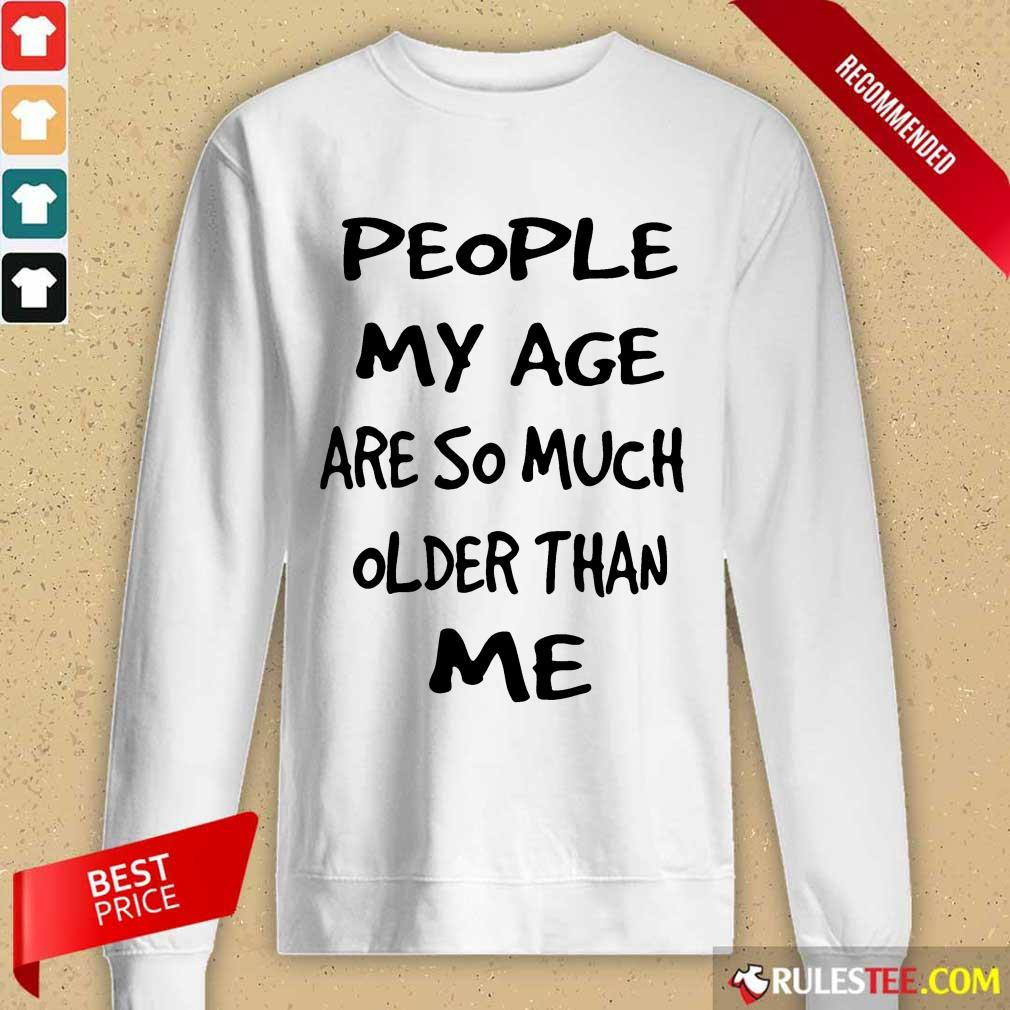 People My Age Older Than Me Long-Sleeved