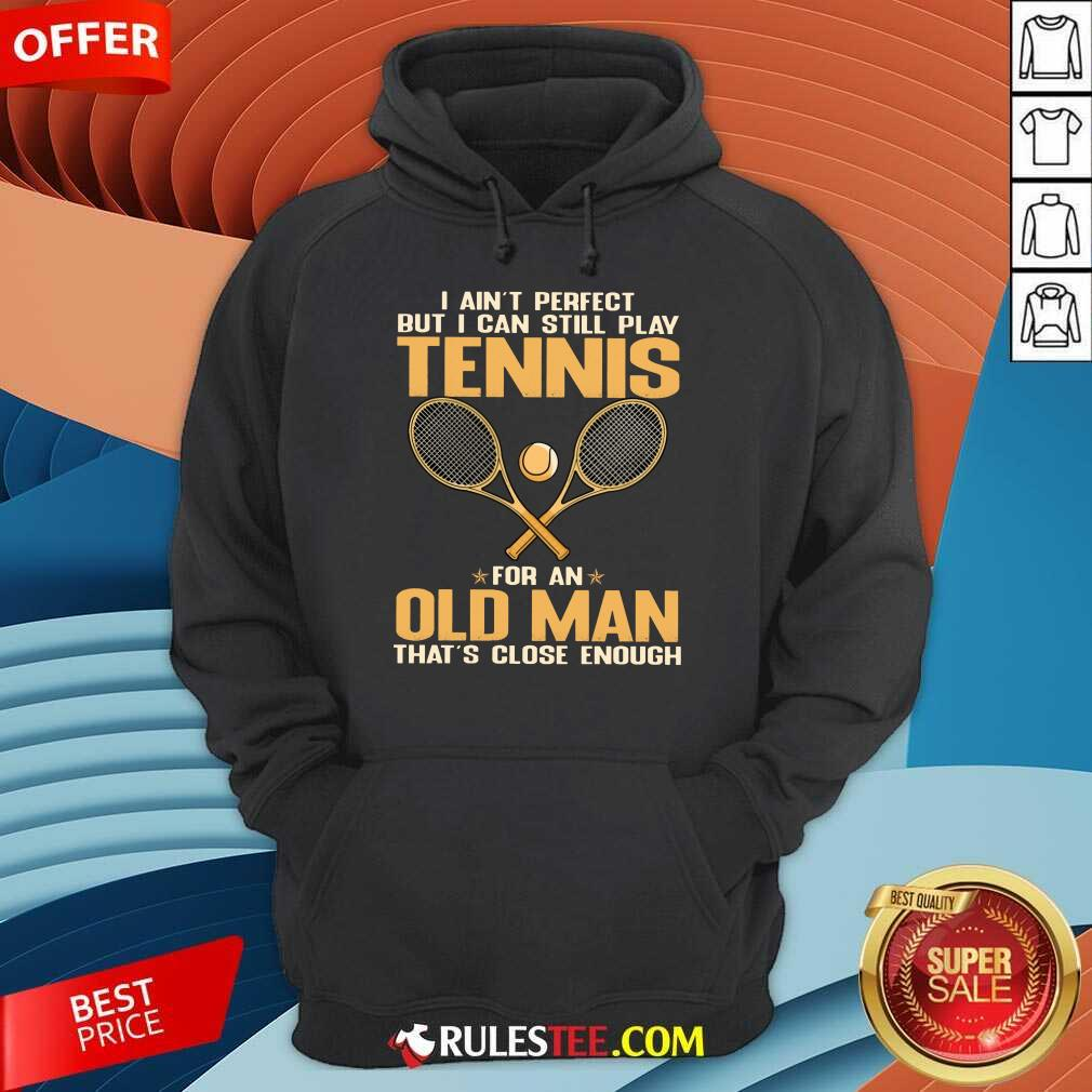Play Tennis For An Old Man Hoodie
