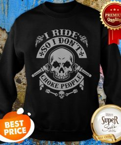 Baby Skull I Ride So I Don't Choke People Sweatshirt