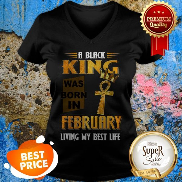 A Black King Was Born In February Living My Best Life V-neck