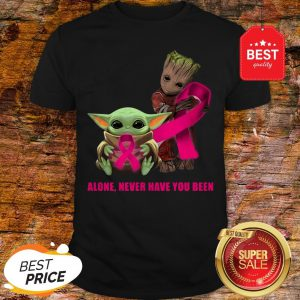 Baby Yoda And Baby Groot Alone Never Have You Been Breast Cancer Awareness Shirt