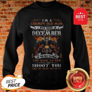 Biker Skull Im A Grumpy Old Man I Was Born In December Shoot You Sweatshirt