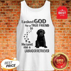 Black Labrador Retriever I Asked God For A True Friend So He Sent Me Tank Top