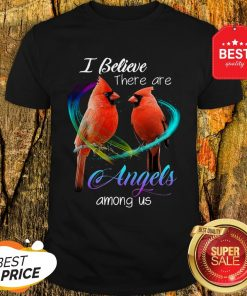 Cardinal Bird I Believe There Are Angels Among Us Shirt
