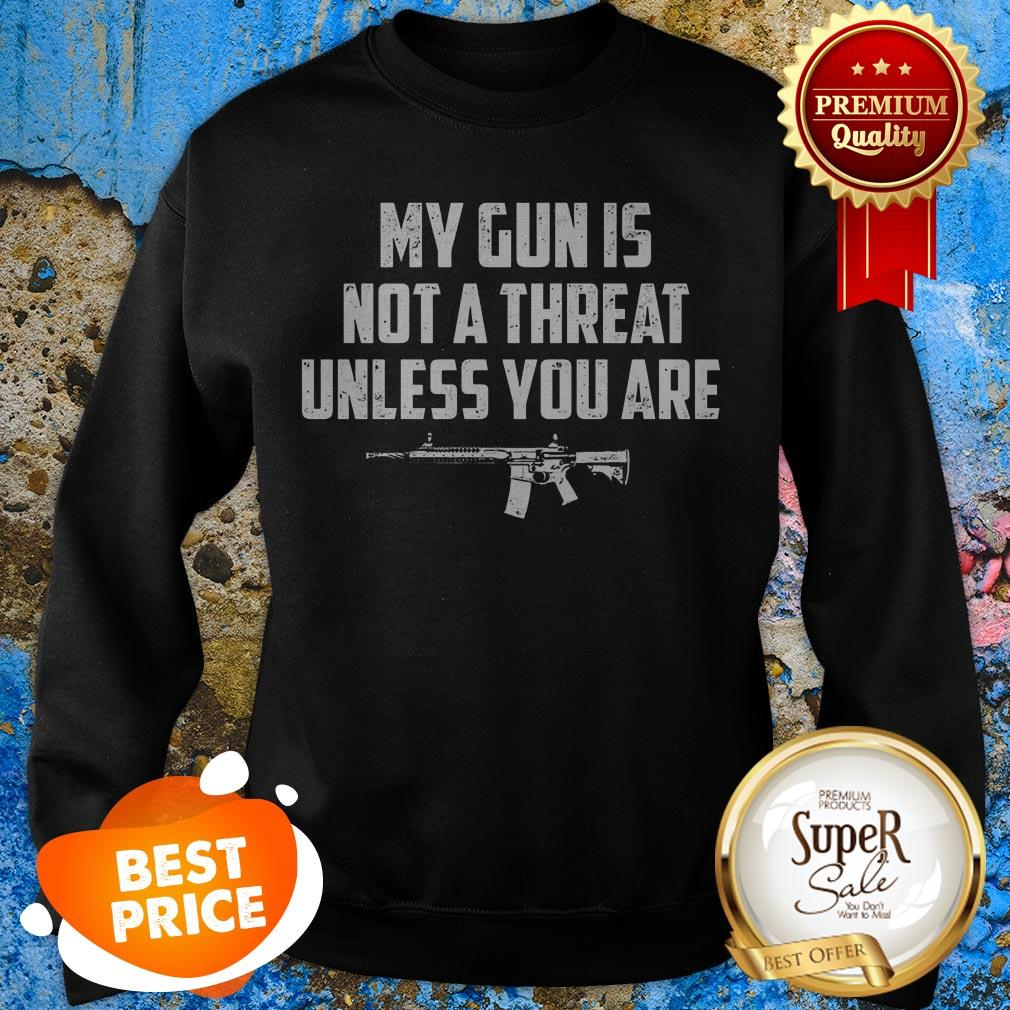 Funny My Gun Is Not A Threat Unless You Are Sweatshirt