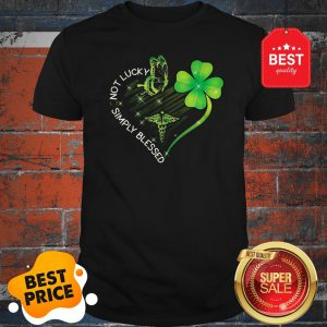 Not Lucky Simply Blessed Nurse Heart Shamrock St. Patrick's Day Shirt