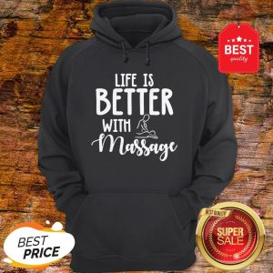 Official Life Is Better With Massage Hoodie