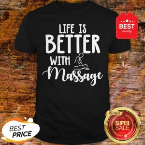 Official Life Is Better With Massage Shirt