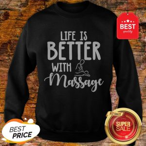 Official Life Is Better With Massage Sweatshirt