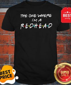 Official The One Where I'm A Redhead Friends Shirt