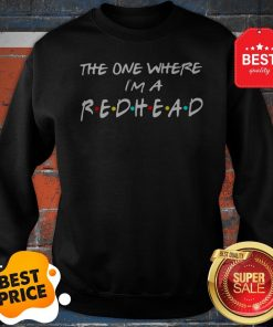 Official The One Where I'm A Redhead Friends Sweatshirt