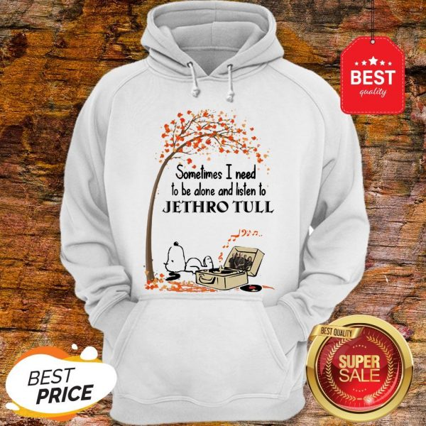 Snoopy Sometimes I Need To Be Alone And Listen To Jethro Tull Hoodie