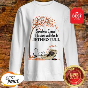 Snoopy Sometimes I Need To Be Alone And Listen To Jethro Tull Sweatshirt