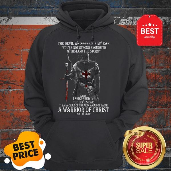 The Devil Whispered In My Ear You're Not Strong Enough To Withstand The Storm Hoodie