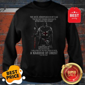 The Devil Whispered In My Ear You're Not Strong Enough To Withstand The Storm Sweatshirt
