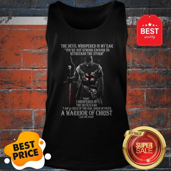 The Devil Whispered In My Ear You're Not Strong Enough To Withstand The Storm Tank Top