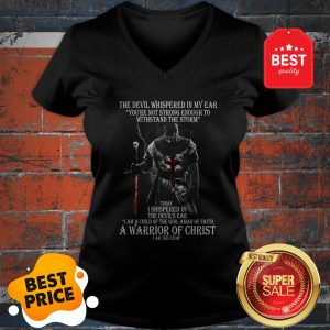 The Devil Whispered In My Ear You're Not Strong Enough To Withstand The Storm V-neck
