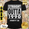 Official Straight Outta 1990 Dirty 30 Shirt