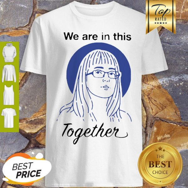 Dr Deena Hinshaw We Are In This Together Shirt