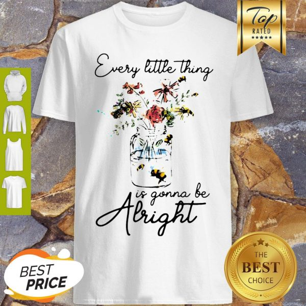 Flowers Every Little Thing Is Gonna Be Alright Shirt