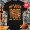 BBQ Once You Put My Meat In Your Mouth You Are Going To Want To Swallow Shirt