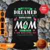 I Never Dreamed I'd Grow Up To Be A Super Cool Homeschool Mom Shirt