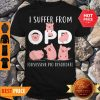 Pig I Suffer From Opd Obsessive Pig Disorder Shirt