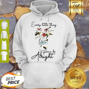 Flowers Every Little Thing Is Gonna Be Alright Hoodie