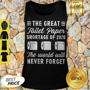 The Great Toilet Paper Shortage Of 2020 The World Will Never Forget Tank Top