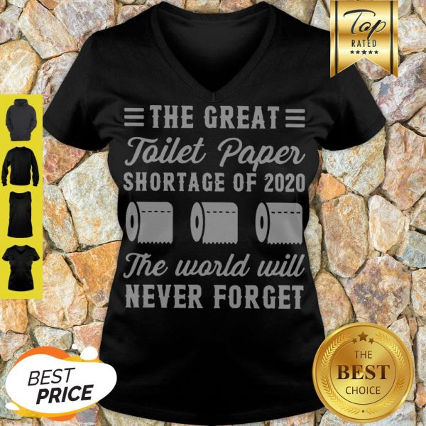 The Great Toilet Paper Shortage Of 2020 The World Will Never Forget V-neck