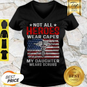 Not All Heroes Wear Capes American Medical My Daughter Wears Scrubs V-neck