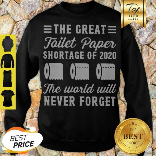 The Great Toilet Paper Shortage Of 2020 The World Will Never Forget Sweatshirt