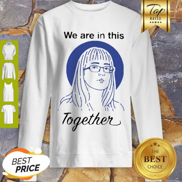Dr Deena Hinshaw We Are In This Together Sweatshirt