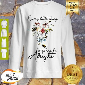 Flowers Every Little Thing Is Gonna Be Alright Sweatshirt