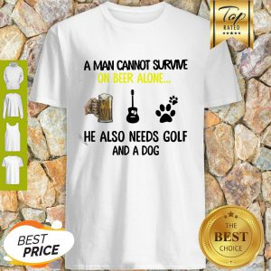 A Man Cannot Survive On Beer Alone He Also Needs Guitar And A Dog Paw Shirt