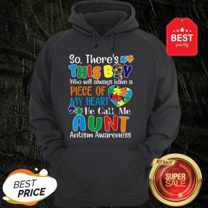 Autism Awareness There's This Boy He Calls Me Aunt Hoodie