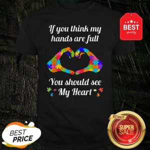 Autism Awareness Think My Hands Are Full Autism Gift Shirt