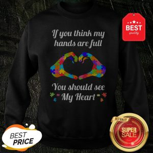 Autism Awareness Think My Hands Are Full Autism Gift Sweatshirt