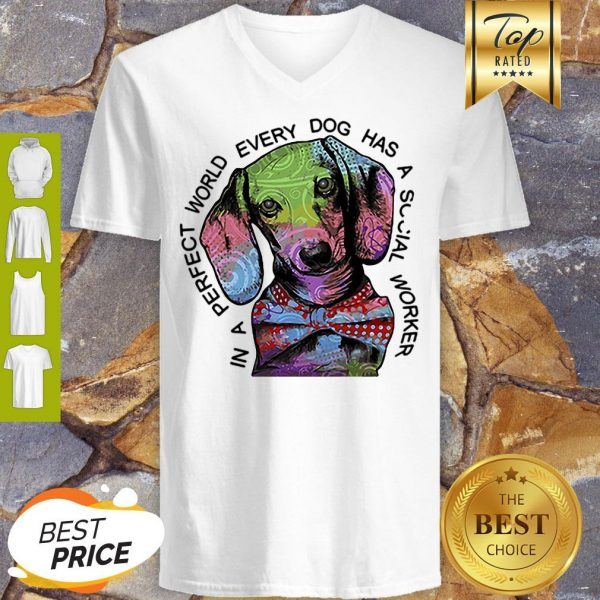 Dachshund In A Perfect World Every Dog Has A Social Worker V-neck