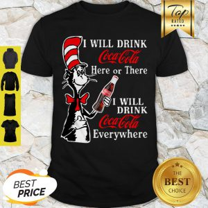 Dr. Seuss I Will Drink Coca Cola Here Or There Everywhere Shirt