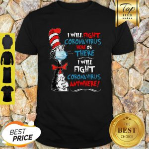 Dr. Seuss I Will Fight Coronavirus Here Or There Anywhere Shirt