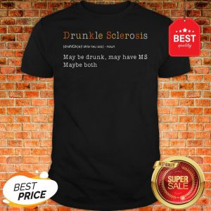 Drunkle Multiple Sclerosis May Be Drunk May Have MS Maybe Both Shirt