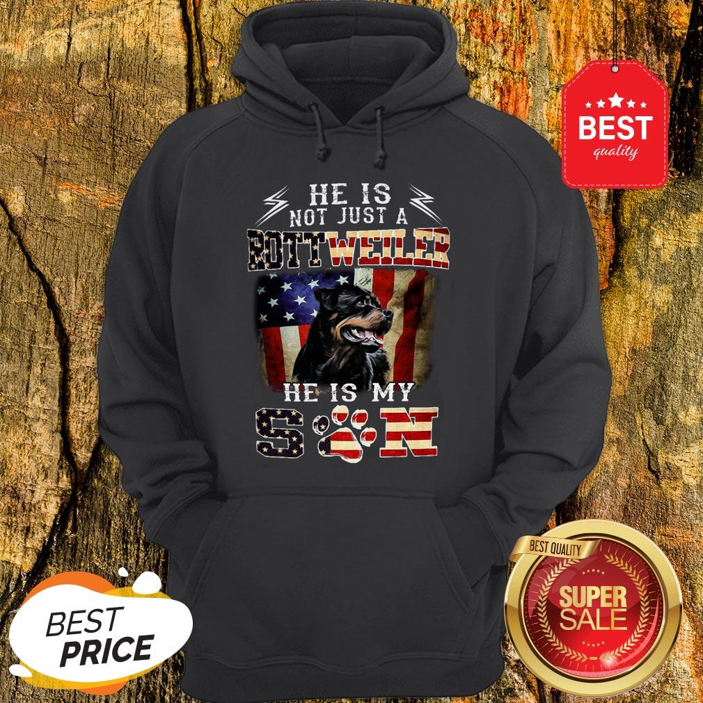 He Is Not Just A Rottweiler He Is My Son American Flag Hoodie