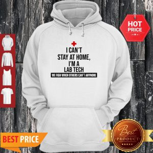 I Can't Stay At Home I'm An Lab Tech We Fight When Others Can't Anymore Hoodie