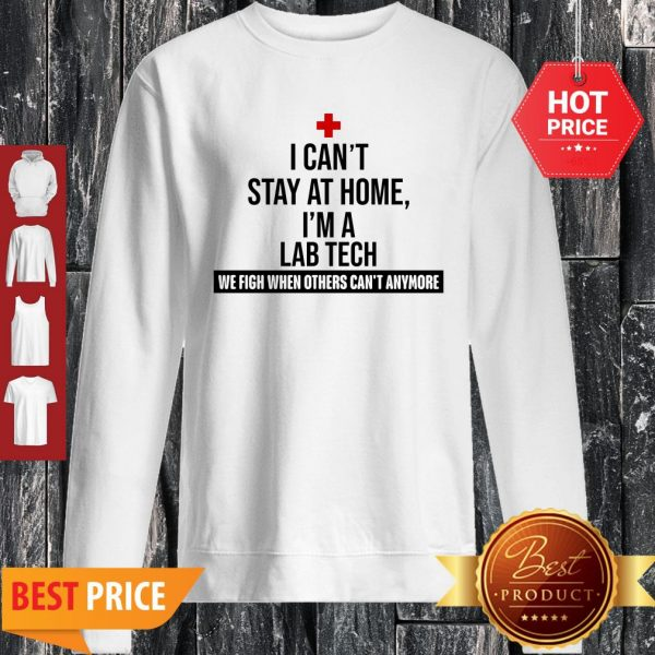 I Can't Stay At Home I'm An Lab Tech We Fight When Others Can't Anymore Sweatshirt