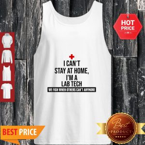 I Can't Stay At Home I'm An Lab Tech We Fight When Others Can't Anymore Tank Top