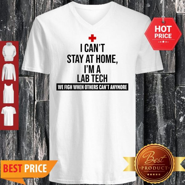 I Can't Stay At Home I'm An Lab Tech We Fight When Others Can't Anymore V-neck