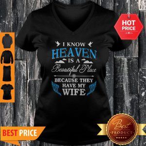 I Know Heaven Is A Beautiful Place Because They Have My Wife Mother Day V-neck