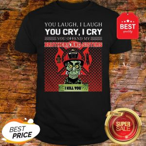 Jeff Dunham You Offend My Brothers And Sisters Firefighter Shirt